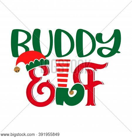 Buddy Elf - Phrase For Christmas Family Clothes Or Ugly Sweaters. Hand Drawn Lettering For Xmas Gree