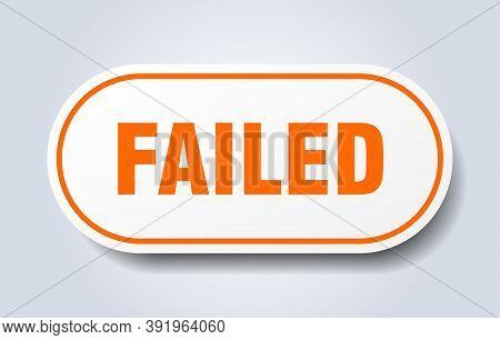 Failed Sign. Failed Rounded Orange Sticker. Failed