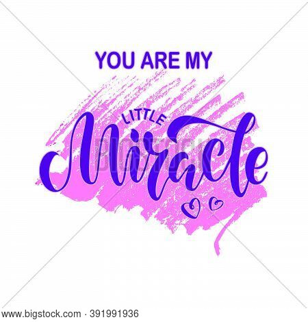 Vector Illustration Of You Are My Little Miracle Lettering For Banner, Postcard, Poster, Clothes, Ad