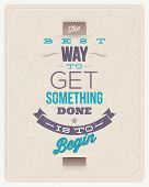 "Motivating Quotes - ""The best way to get something done is to begin"" - Typographical vector design poster"