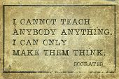 I cannot teach anybody anything. I can only make them think - ancient Greek philosopher Socrates quote printed on grunge vintage cardboard poster
