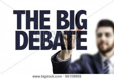 Business man pointing the text: The Big Debate poster