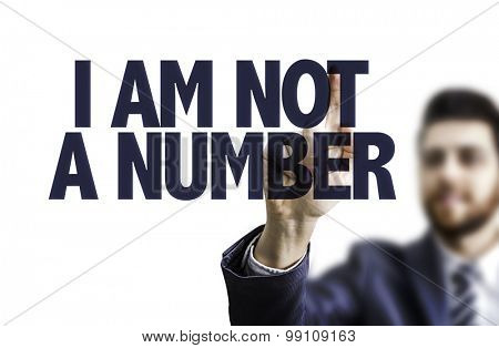 Business man pointing the text: I Am Not a Number