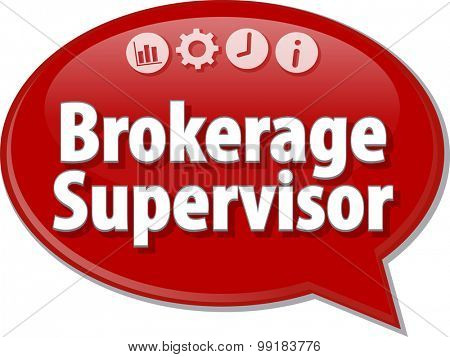 Speech bubble dialog illustration of business term saying Brokerage Supervisor