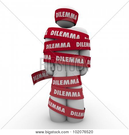 Dilemma word on red taped wrapped around a man or person to illustrate being caught or trapped in a problem, challenge, issue or trouble