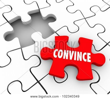 Convince word on a final puzzle piece to persuade, sway or assure others of the merits or benefits of an arrangement or agreement
