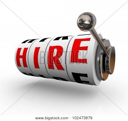 Hire word on 3d slot machine wheels or dials to illustrate risk and danger in searching for and finding the best candidate for a job or position