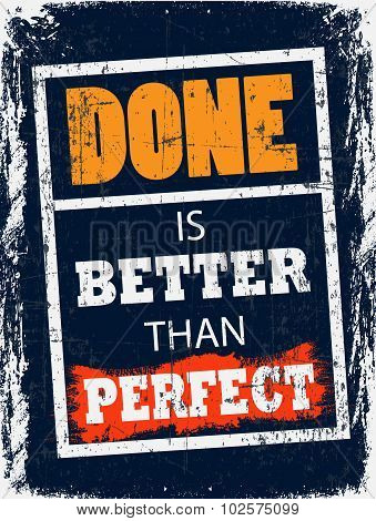 Advice Poster For Your Life.Done is Better than Perfect.Think about the plans in your Mind.You can Finish them. poster