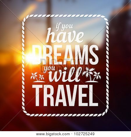 Typography stamp with text If you have dreams will travel on blurred road photo background
