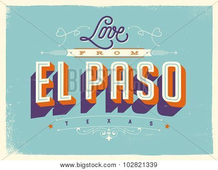 Vintage style Touristic Greeting Card with texture effects - Love from El Paso, Texas - Vector EPS10.