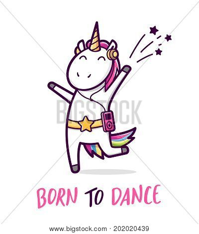 Cute unicorn dancing like a star. Comic character and text Born To Dance isolated on white background. Vector cartoon style illustration for kids t shirt design
