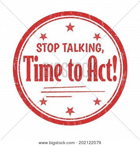 Stop Talking, Time To Act Sign Or Stamp