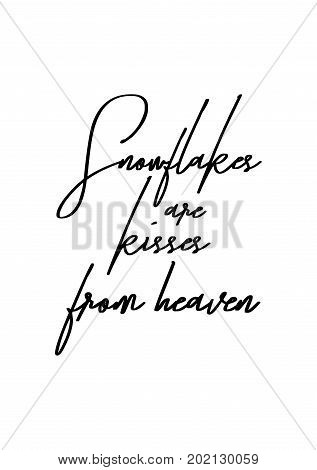 Hand drawn holiday lettering. Ink illustration. Modern brush calligraphy. Isolated on white background. Snowflakes are kisses from heaven.