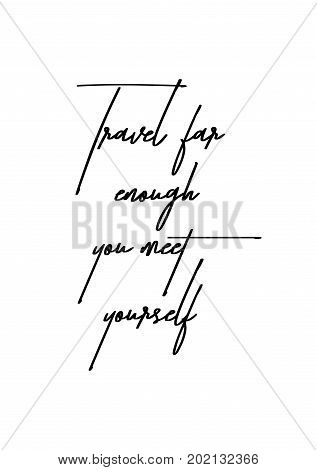 Hand drawn holiday lettering. Ink illustration. Modern brush calligraphy. Isolated on white background. Travel far enough you meet yourself.