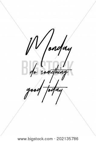 Hand drawn holiday lettering. Ink illustration. Modern brush calligraphy. Isolated on white background. Monday do something good today.