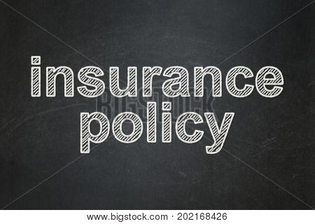 Insurance concept: text Insurance Policy on Black chalkboard background