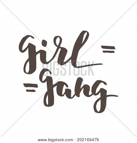 Feminist quote Girl Gang. Modern brush calligraphy. Graphic design element. Can be used as print for poster, t shirt, postcard.