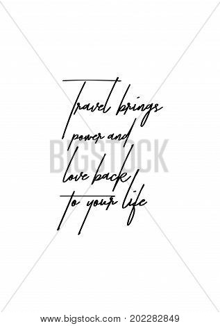 Hand drawn holiday lettering. Ink illustration. Modern brush calligraphy. Isolated on white background. Travel brings power and love back to your life.