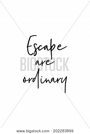 Hand drawn holiday lettering. Ink illustration. Modern brush calligraphy. Isolated on white background. Escape are ordinary.