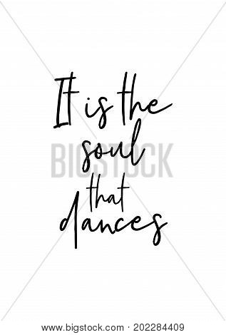 Hand drawn holiday lettering. Ink illustration. Modern brush calligraphy. Isolated on white background. It is the soul that dances.