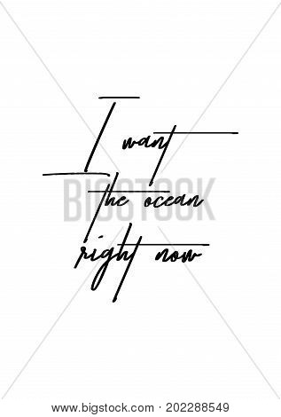 Hand drawn holiday lettering. Ink illustration. Modern brush calligraphy. Isolated on white background. I want the ocean right now.