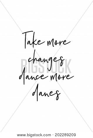 Hand drawn holiday lettering. Ink illustration. Modern brush calligraphy. Isolated on white background. Take more changes, dance more danes.