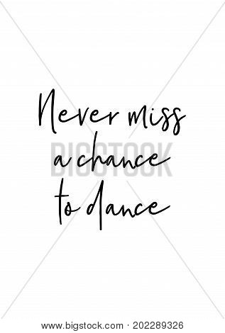 Hand drawn holiday lettering. Ink illustration. Modern brush calligraphy. Isolated on white background. Never miss a chance to dance.
