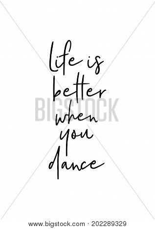 Hand drawn holiday lettering. Ink illustration. Modern brush calligraphy. Isolated on white background. Life is better when you dance.