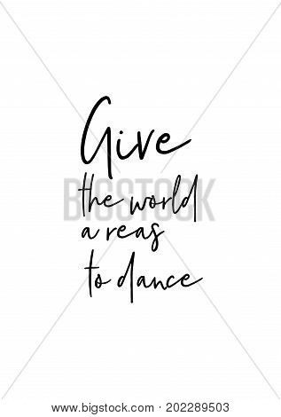 Hand drawn holiday lettering. Ink illustration. Modern brush calligraphy. Isolated on white background. Give the world a reason to dance.