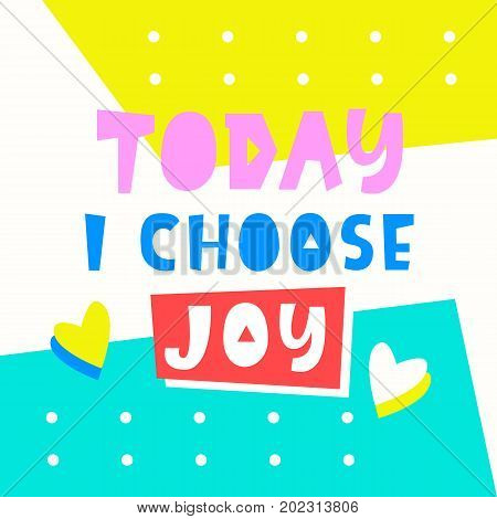 Today I choose joy card. Typography poster design. Geometric Memphis 80s, 90s abstract background. T shirt, planner sticker, poster template. Vector illustration