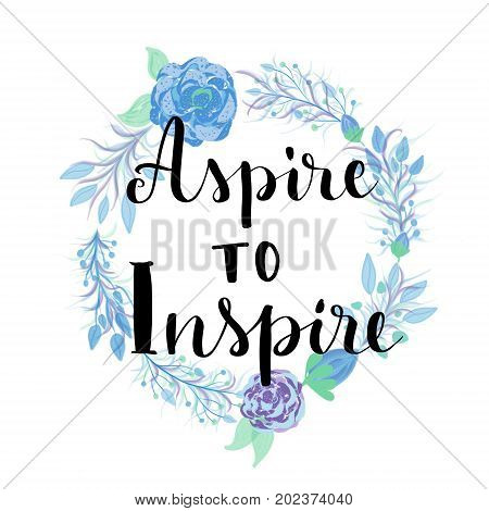 Aspire to inspire motivational message on flowers wreath