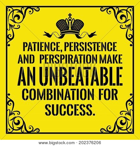 Motivational quote. Vintage style. Patience, persistence and perspiration make an unbeatable combination for success. On yellow background.