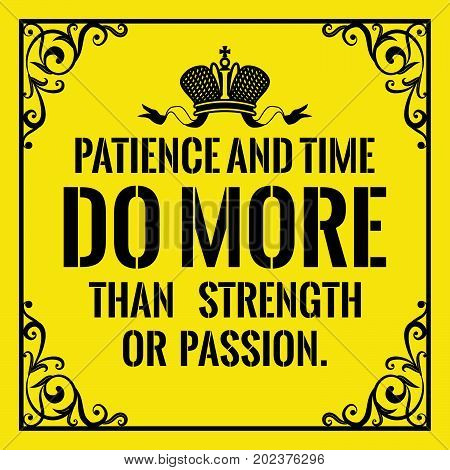 Motivational quote. Vintage style. Patience and time do more than strength or passion. On yellow background.