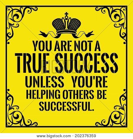 Motivational quote. Vintage style. You are not a true success unless you're helping others be successful. On yellow background.