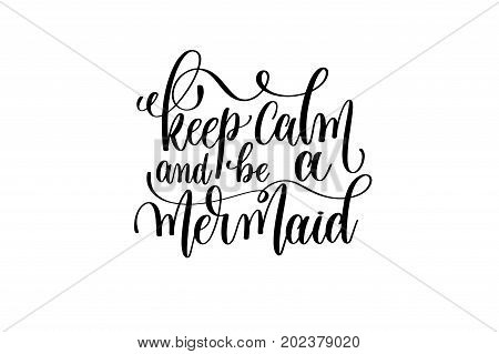 keep calm and be a mermaid - hand lettering positive quote about mermaid to overlay photography in photo album, printable wall art, poster or greeting card, calligraphy vector illustration