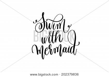 swim with mermaid - hand lettering positive quote about mermaid to overlay photography in photo album, printable wall art, poster or greeting card, calligraphy vector illustration