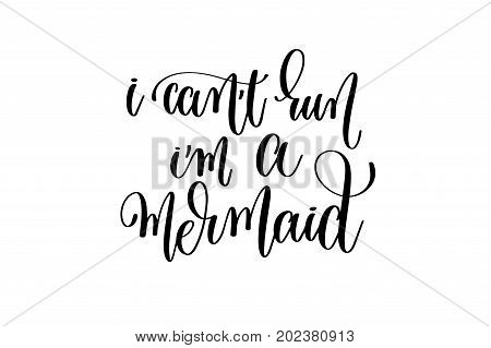 i can't run i'm mermaid - hand lettering positive quote about mermaid to overlay photography in photo album, printable wall art, poster or greeting card, calligraphy vector illustration