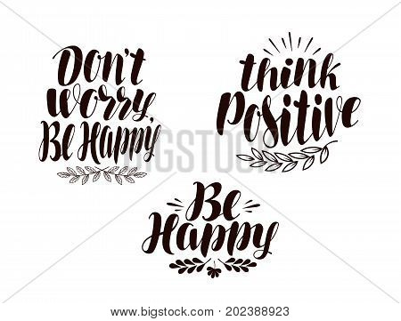 Positive phrase, calligraphy. Handwritten lettering vector illustration isolated on white background