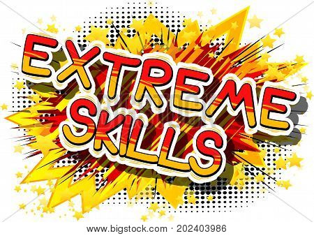 Extreme Skills - Comic book word on abstract background.
