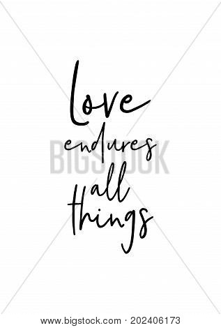 Hand drawn lettering. Ink illustration. Modern brush calligraphy. Isolated on white background. Love endures all things.