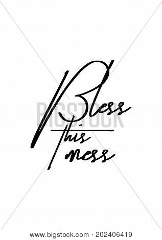 Hand drawn lettering. Ink illustration. Modern brush calligraphy. Isolated on white background. Bless this mess.