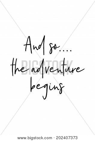 Hand drawn lettering. Ink illustration. Modern brush calligraphy. Isolated on white background. And so.... the adventure begins.