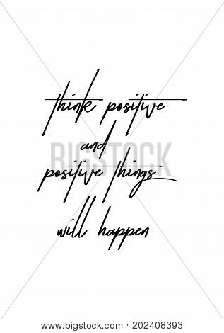 Hand drawn lettering. Ink illustration. Modern brush calligraphy. Isolated on white background. Think positive and positive things will happen.