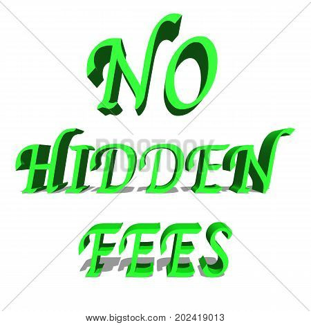 No Hidden Fees Green word on white background illustration 3D rendering