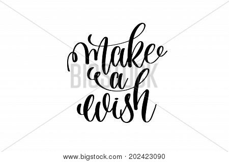 make a wish - black and white hand lettering inscription magical dreams positive quote to poster, greeting card, t-shirt or mug design, calligraphy vector illustration