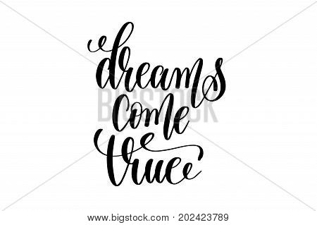 dreams come true - black and white hand lettering inscription magical dreams positive quote to poster, greeting card, t-shirt or mug design, calligraphy vector illustration