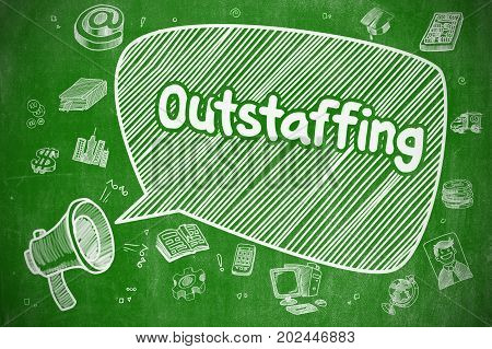 Yelling Megaphone with Text Outstaffing on Speech Bubble. Cartoon Illustration. Business Concept. Business Concept. Mouthpiece with Text Outstaffing. Cartoon Illustration on Green Chalkboard.