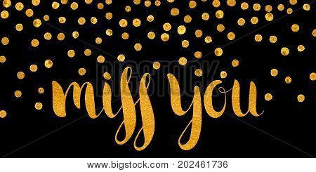 Handwritten calligraphic gold textured inscription Miss you on black background with golden dots. Lettering for postcard, Valentine day card, greeting card, save the date card. Vector illustration.
