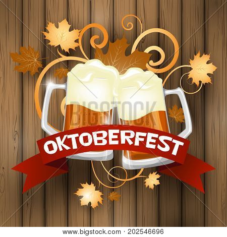 Oktoberfest. Welcome to the beer festival. The invitation, flyer or poster for the holiday. Two large glasses of beer. The background wood. Stock vector.