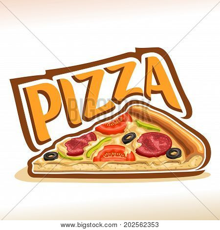 Vector poster for Pizza: label with isolated piece of home made pizza with melted cheese, pepperoni, tomato and olives ingredients, logo with title text pizza on white background for restaurant menu.